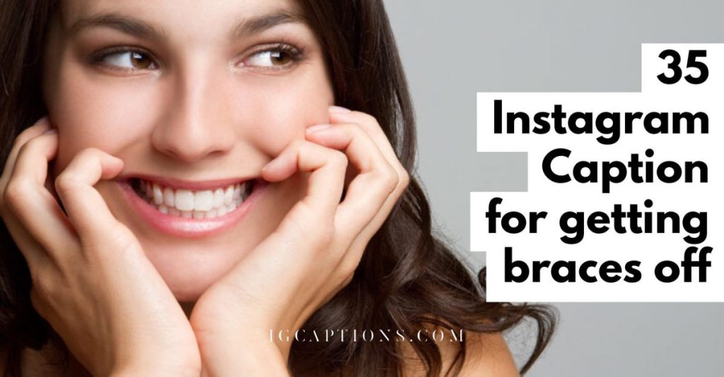 Instagram Captions for getting braces off