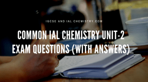 Common IAL Chemistry unit-2 exam questions