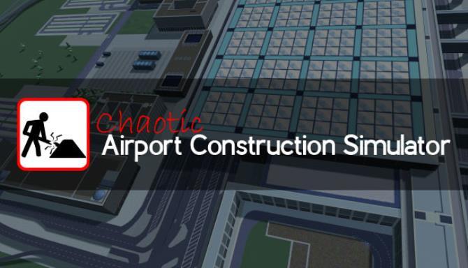 Kaotik Havaalanı İnşaat Simülatörü Ücretsiz İndirme
