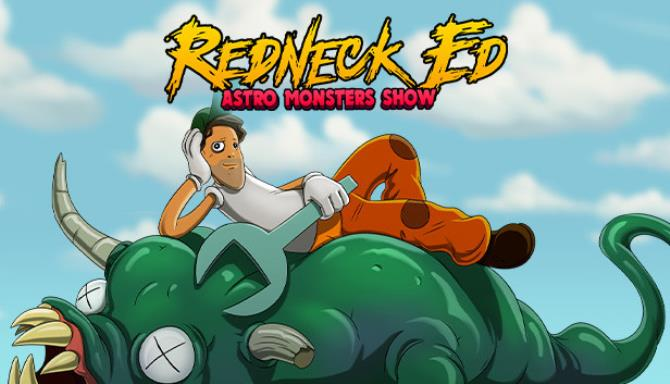 Redneck Ed: Astro Monsters Show Free Download