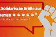 Solidarische Grüße von Arcelor Mittal aus Bremen