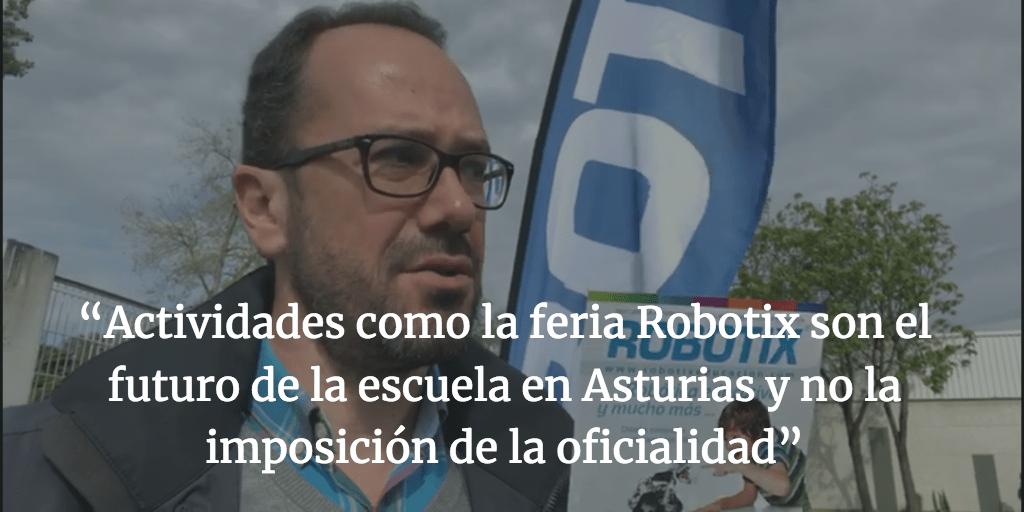 """""""Actividades como la feria Robotix son el futuro de la escuela en Asturias y no la imposición de la oficialidad"""""""