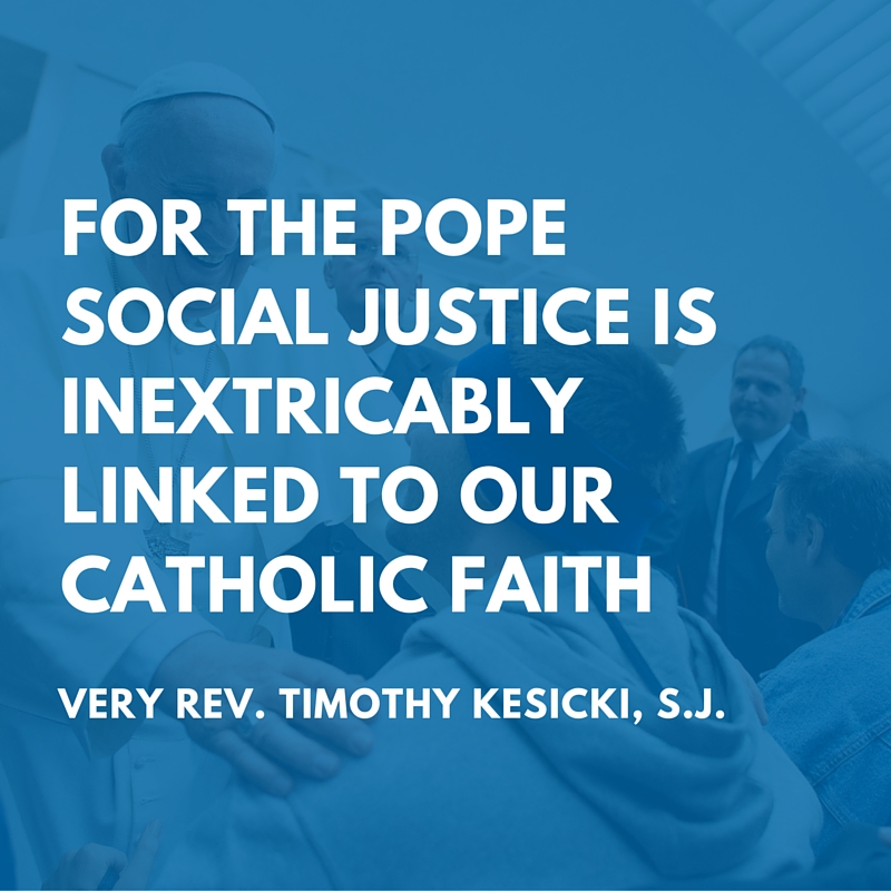 for the Pope social justice is inextricably linked to our Catholic faith