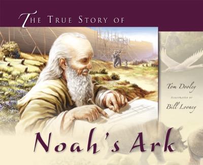 The True Story of Noah's Ark by Tom Dooley
