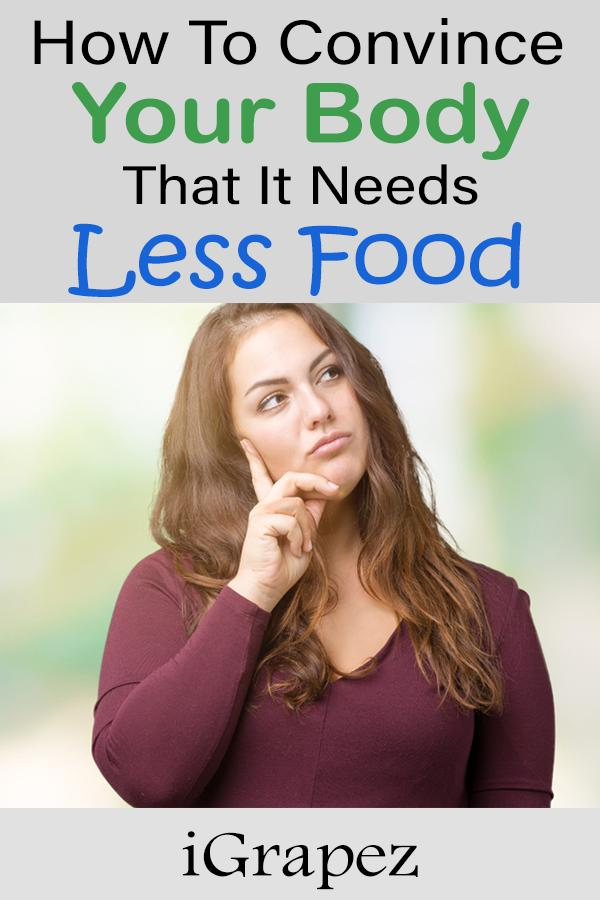 8 Ways On How to Convince Your Body that It Needs Less Food
