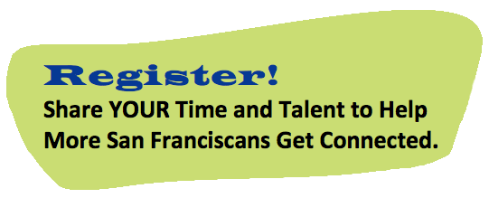 Register! Share YOUR Time and Talent to Help More San Franciscans Get Connected