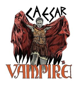Caesar Was A Vampire! by lifeofcaesar