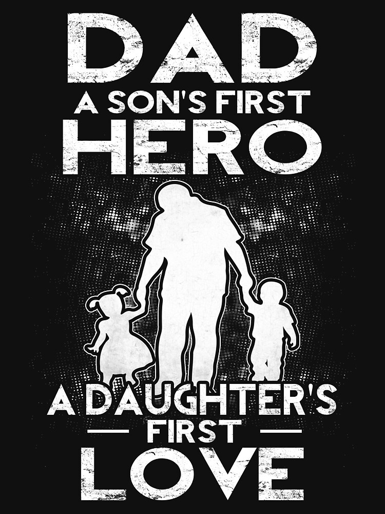 """Download """"Dad A Sons First Hero A Daughters First Love"""" T-Shirt by ..."""