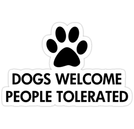 Dogs Welcome People Tolerated Die Cut Stickers