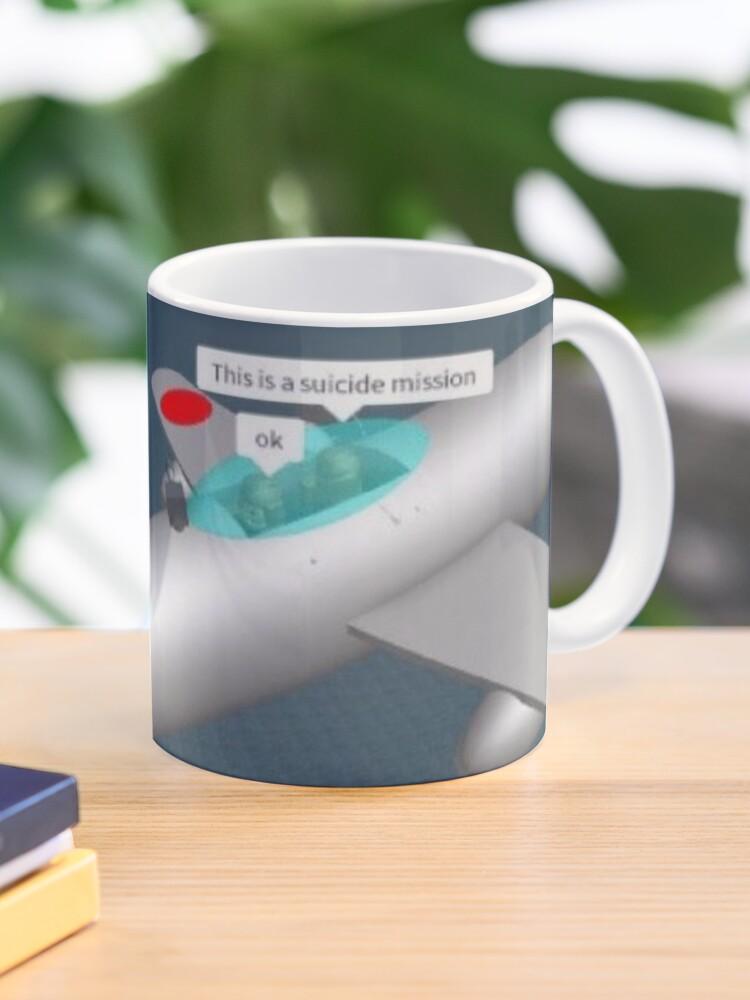 Suicide Mission Roblox Meme Mug By Nukerainn Redbubble