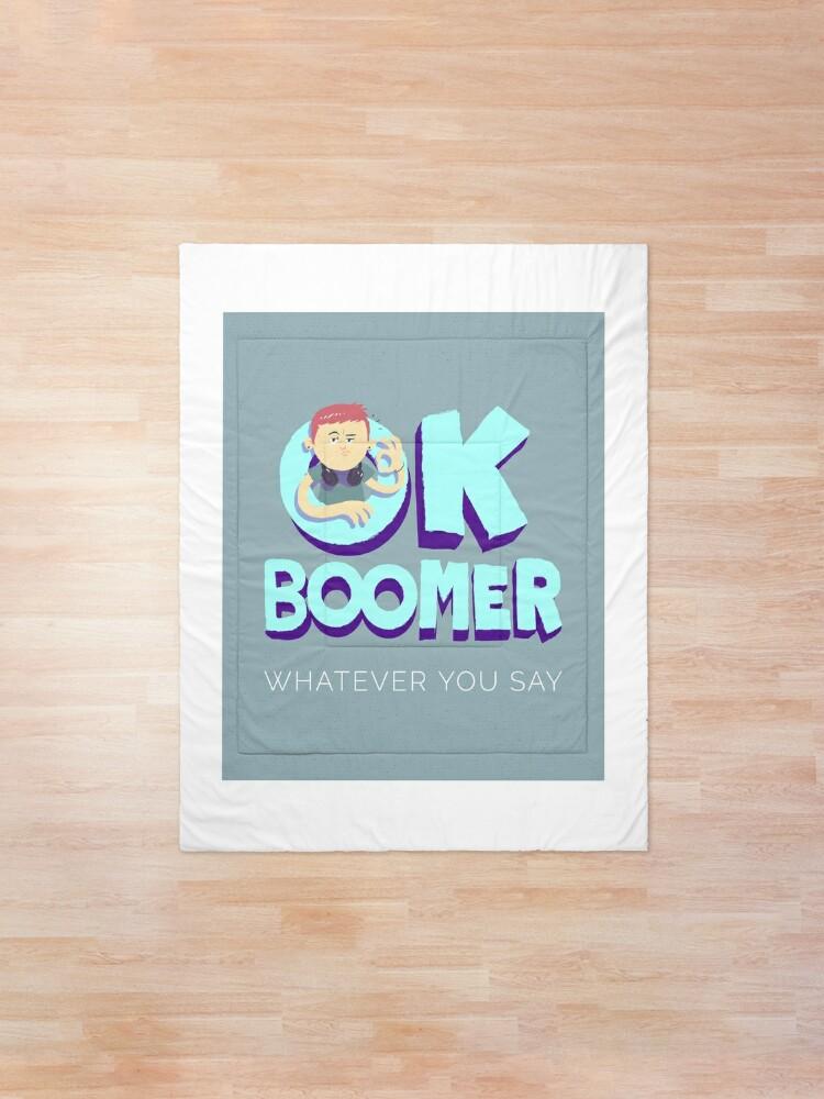 Ok Boomer Whatever You Say Meme Comforter By Hiromamoru Redbubble