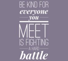 Image result for be kind everyone you meet is fighting a hard battle images