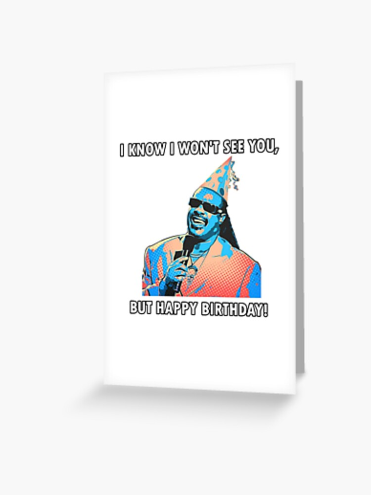 Stevie Wonder I Know I Won T See You But Happy Birthday Greeting Card By Delhimonks Redbubble