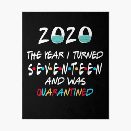 17th Birthday Seventeen Years Old 2020 Quarantined Funny Gift Idea Social Distancing Art Board Print By Nourel Redbubble