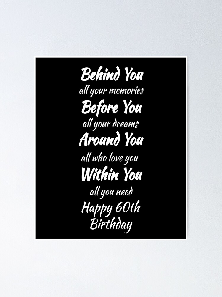 Behind You All Your Memories Before You All Your Dreams Around You All Who Love You Within You All You Need 60th Birthday Funny Sixy Year Old 60 Years Old Gift For