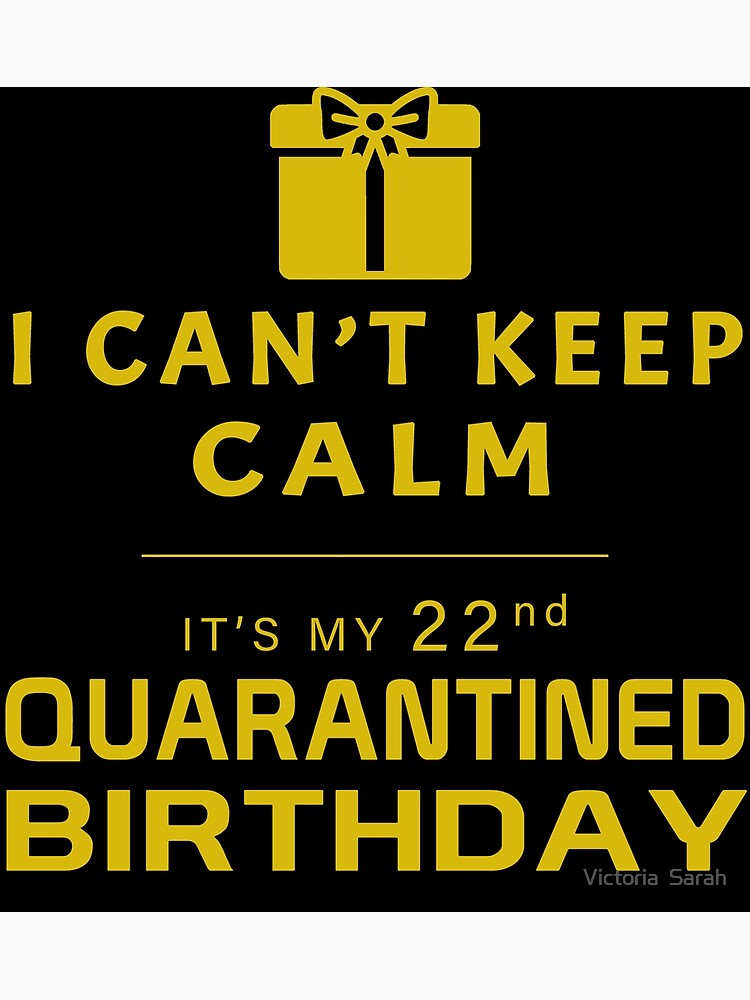 I Can T Keep Calm It S My 22nd Quarantined Birthday Greeting Card By Victoriasarah Redbubble