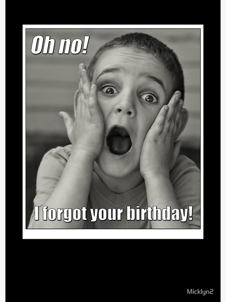 Oh No I Forgot Your Birthday Grusskarte Von Micklyn2 Redbubble