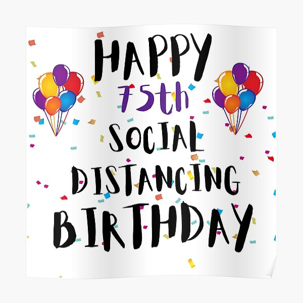 Happy 75th Social Distancing Birthday 75th Quarantine Birthday Happy 75th Birthday 75th Birthday Gift 75th Birthday Card Quarantine Birthday 75th Birthday Milestone Birthday Poster By Twistedteeco Redbubble