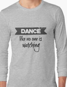Dance Like No One is Watching T-Shirts
