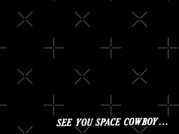 Image result for see ya space cowboy