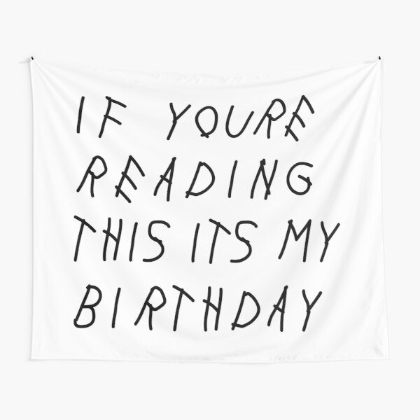 If Youre Reading This Its My Birthday Tapestry By Dirtrunning Redbubble