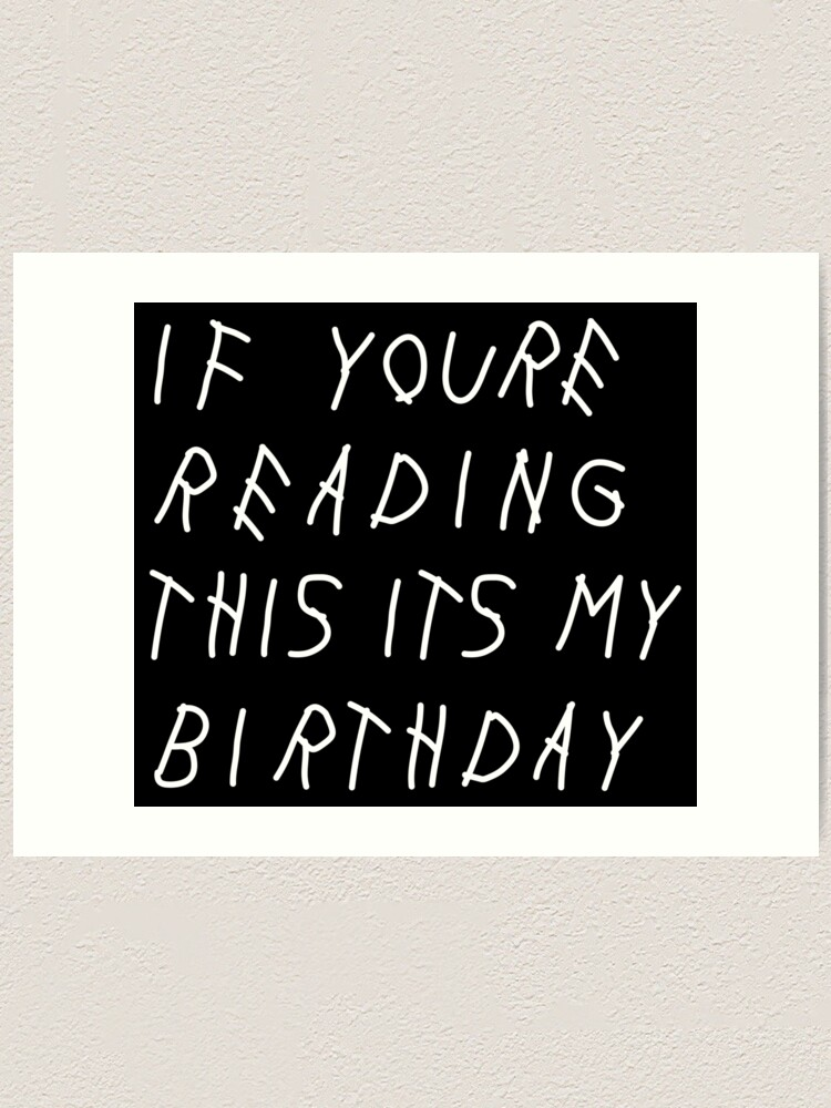 If Youre Reading This Its My Birthday Art Print By Dirtrunning Redbubble