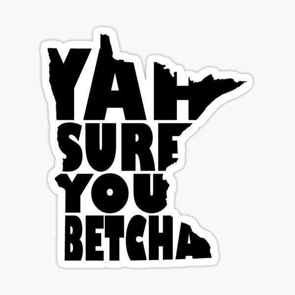You Betcha Stickers Redbubble