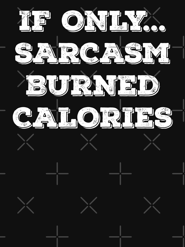 If Only Sarcasm Burned Calories  Funny New Year Wishes Shirt 2018     If Only Sarcasm Burned Calories  Funny New Year Wishes Shirt 2018 by  teemaniac