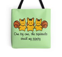 """""""One by one, the squirrels steal my sanity"""" Tote Bag – Funny and cute squirrels staring. Cute design with 3 squirrels driving you crazy."""