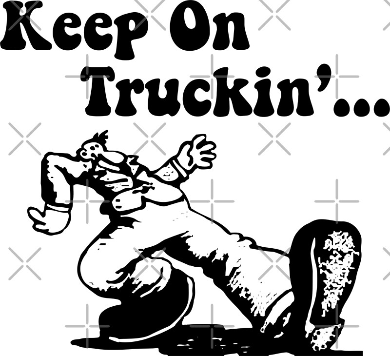 Keep On Truckin By ItsMeRuva Redbubble