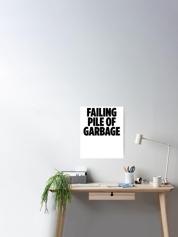 Failing Pile Of Garbage Joke Sarcastic Meme Poster By