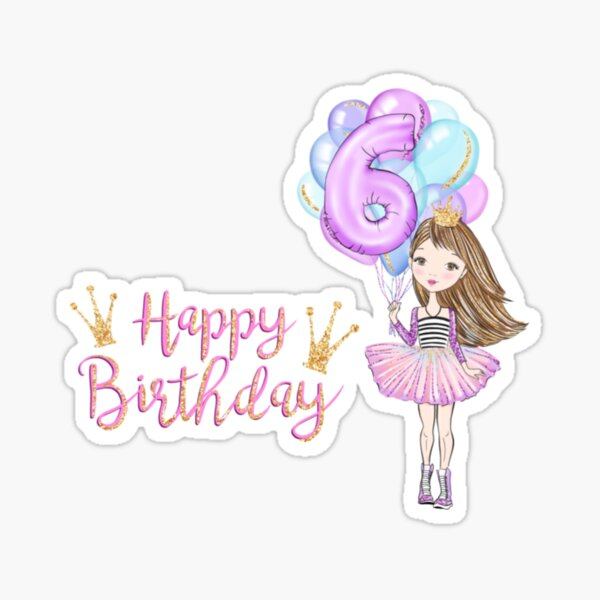 Happy 6th Birthday Girl Sticker By Samim87 Redbubble