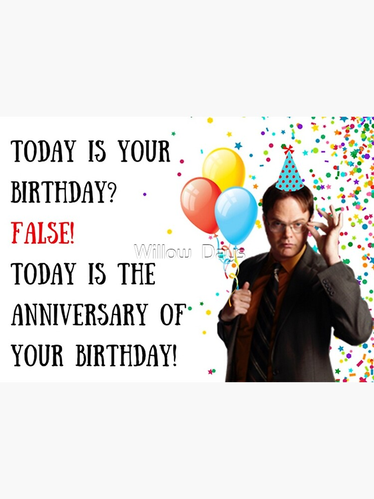 Today Is Your Birthday False Dwight Schrute Birthday Card The Us Office Greeting Card By Avit1 Redbubble