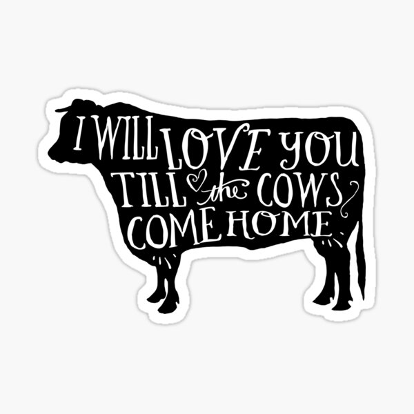 """Download """"I Will Love You Till The Cows Come Home"""" Sticker by ..."""