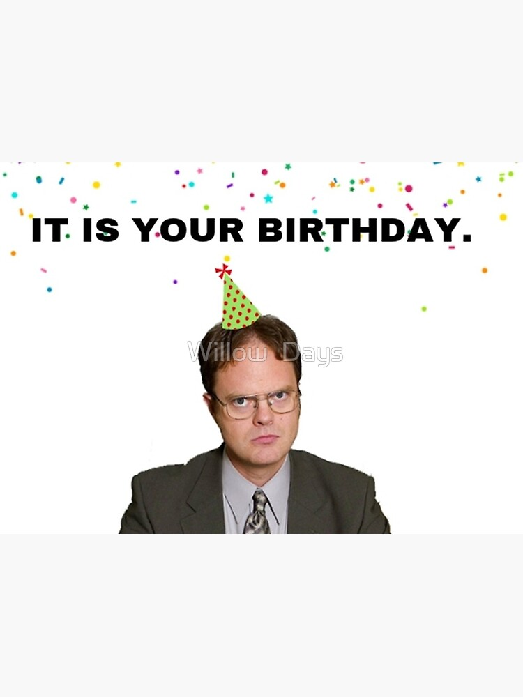 The Office It Is Your Birthday Dwight Schrute Gifts Presents Ideas Greeting Card By Avit1 Redbubble