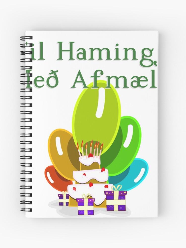 Happy Birthday In Icelandic Til Hamingju Med Afmaelid Spiral Notebook By Jcseijo Redbubble