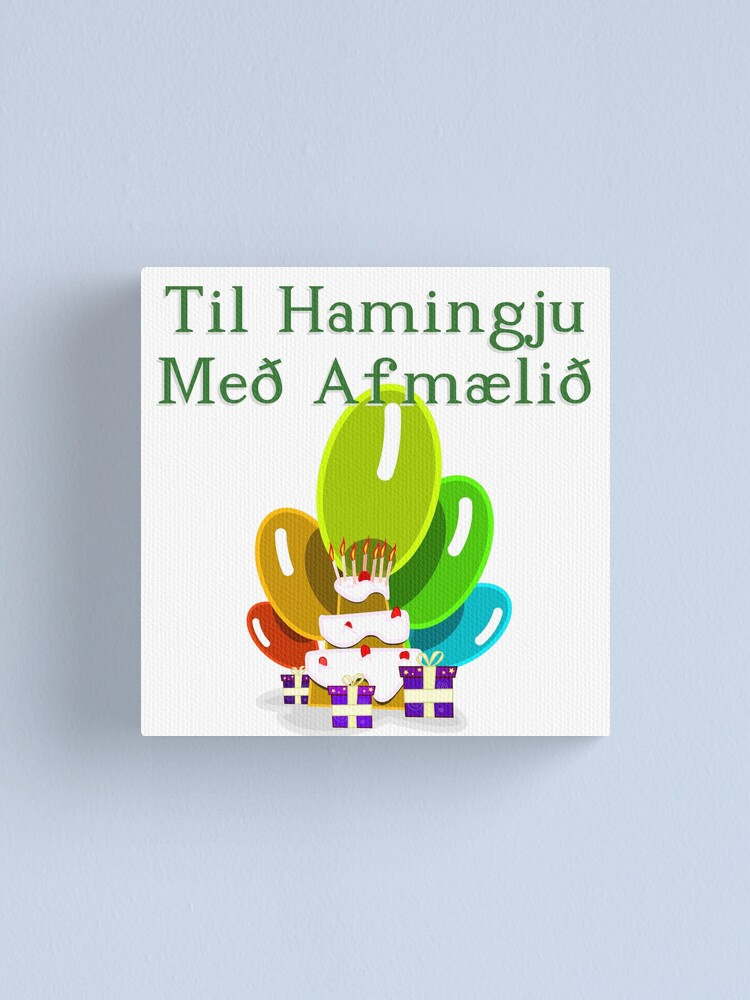 Happy Birthday In Icelandic Til Hamingju Med Afmaelid Canvas Print By Jcseijo Redbubble