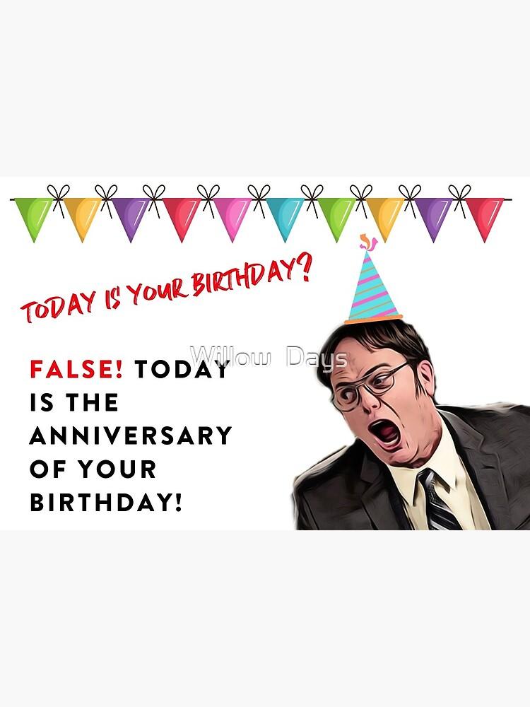 Dwight Schrute The Office Us Heute Ist Dein Geburtstag False Heute Ist Der Jahrestag Deines Geburtstages Comedy Tv Gute Stimmung Geschenkideen Grusskarte Von Avit1 Redbubble