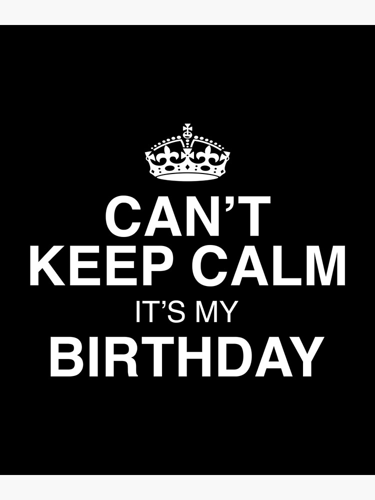 Can T Keep Calm It S My Birthday Greeting Card By Evelyusstuff Redbubble