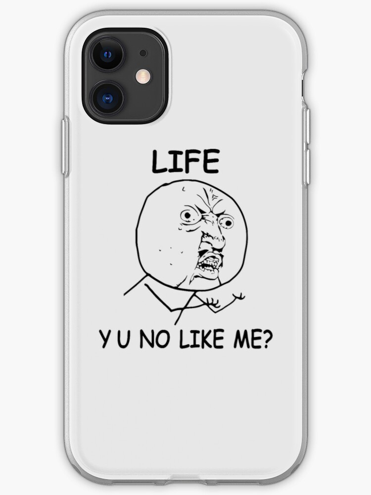 Life Y U No Like Me Rage Face Meme Iphone Case Cover By