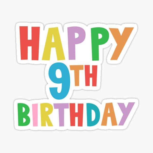 Happy 9th Birthday Happy Ninth Birthday Sticker By Marosharaf Redbubble