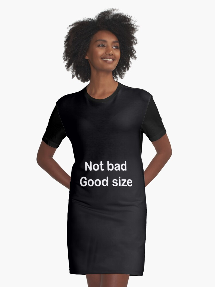 Not Bad Good Size Meme Text Graphic T Shirt Dress By Elmantha