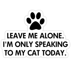 Leave Me Alone I'm Only Speaking To My Cat Today Die-Cute Stickers