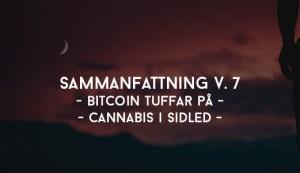 Sammanfattning V. 7 - Bitcoin tuffar på - Cannabis i sidled