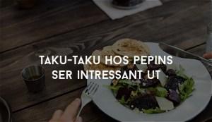 Taku-Taku hos Pepins ser intressant ut