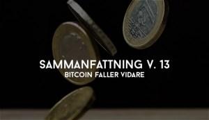 Sammanfattning V. 13 – Bitcoin faller vidare