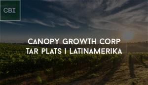 Canopy Growth Corp tar plats i Latinamerika