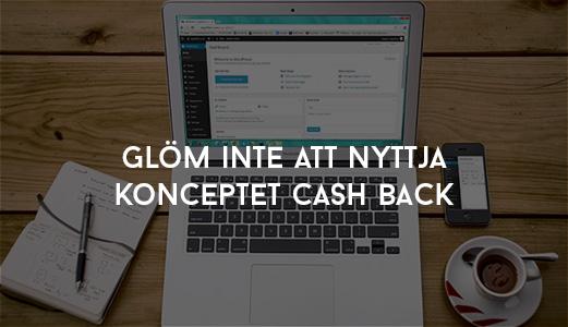 Glöm inte att nyttja konceptet cash back