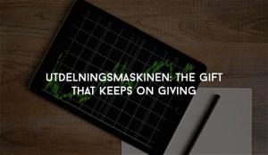 Utdelningsmaskinen The gift that keeps on giving