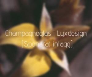 Champagneglas i Lyxdesign [Sponsrat inlägg]